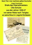 Briefe des Oberzahlmeisters Otto Schulze aus den Jahren 1906-07 von seiner Reise nach Tsingtau an se