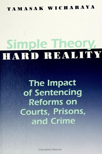 Simple Theory, Hard Reality: The Impact of Sentencing Reforms on Courts, Prisons, and Crime als Taschenbuch