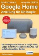 Das Praxisbuch Google Home - Anleitung für Einsteiger (Ausgabe 2019/20)