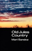 Old Jules Country: A Selection from Old Jules and Thirty Years of Writing Since the Book Was Published