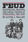 Feud: Hatfields, McCoys, and Social Change in Appalachia, 1860-1900