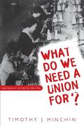 What Do We Need a Union For?: The Twua in the South, 1945-1955