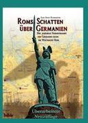 ROMs Schatten über Germanien - Der 30-jährige Freiheitskampf der Germanen gegen die Weltmacht ROM