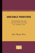 "Unstable Frontiers: Technomedicine and the Cultural Politics of ""curing"" AIDS"