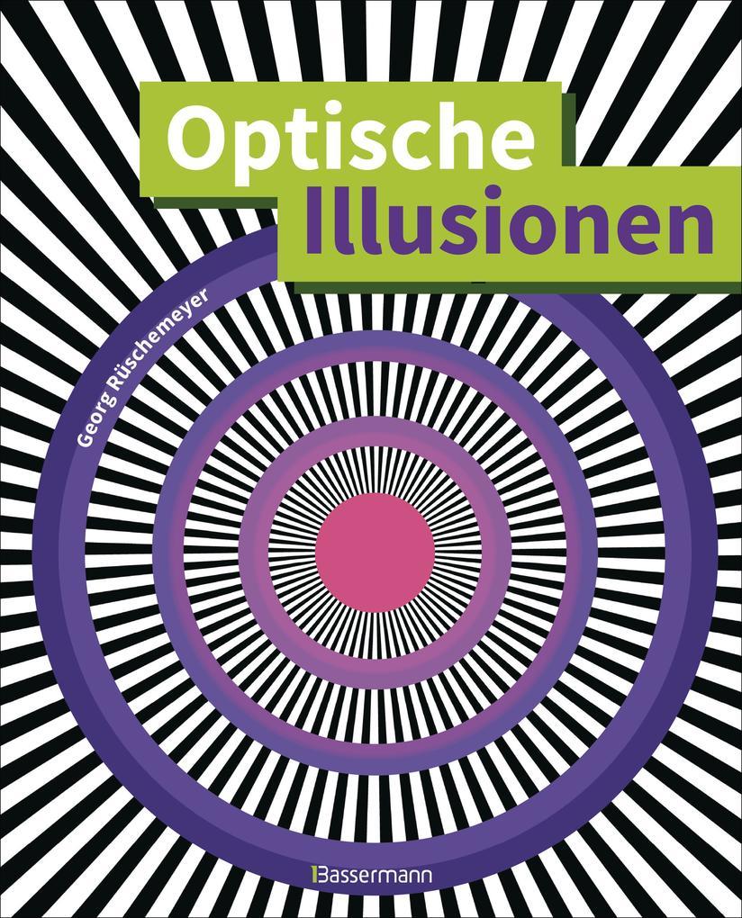 Optische Illusionen - Über 160 verblüffende Täuschungen Tricks trügerische Bilder Zeichnungen Computergrafiken Fotografien Wand- und Straßenmalereien in 3D