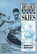 The Divided Skies: Establishing Segregated Flight Training at Tuskegee, Alabama, 1934-1942