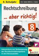 Rechtschreibung ... aber richtig! / Klasse 8