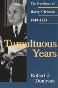 Tumultuous Years Tumultuous Years Tumultuous Years: The Presidency of Harry S. Truman, 1949-1953 the Presidency of Harry S. Truman, 1949-1953 the Pres