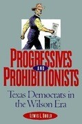 Progressives and Prohibitionists: Texas Democrats in the Wilson Era