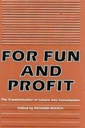 For Fun and Profit PB: The Transformation of Leisure Into Consumption