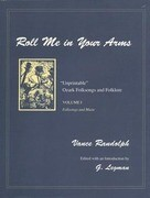 "Roll Me in Your Arms: ""Unprintable"" Ozark Folksongs and Folklore, Volume I, Folksongs and Music"