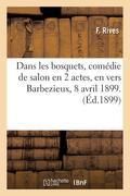 Dans les bosquets, comédie de salon en 2 actes, en vers Barbezieux, 8 avril 1899.