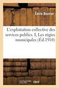 L'exploitation collective des services publics. I, Les régies municipales