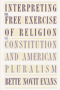 Interpreting the Free Exercise of Religion: The Constitution and American Pluralism