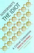 """Dostoevsky's """"the Idiot"""": A Critical Companion"""