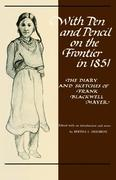 With Pen and Pencil on the Frontier in 1851: The Diary and Sketches of Frank Blackwell Mayer