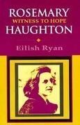 Rosemary Haughton: Witness to Hope