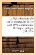 La législation nouvelle sur les sociétés: loi du 1er aout 1893, commentaire théorique et pratique