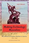 Making Technology Masculine: Men, Women, and Modern Machines in America, 1870-1945