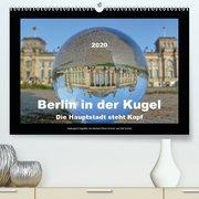 Berlin in der Kugel - Die Hauptstadt steht Kopf(Premium, hochwertiger DIN A2 Wandkalender 2020, Kunstdruck in Hochglanz)