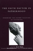 The Faith Factor in Fatherhood: Renewing the Sacred Vocation of Fathering