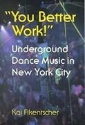 You Better Work!: Underground Dance Music in New York