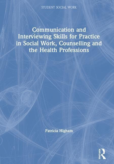 Communication and Interviewing Skills for Practice in Social Work, Counselling and the Health Professions als Buch (gebunden)