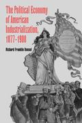 The Political Economy of American Industrialization, 1877 1900