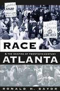 Race and the Shaping of Twentieth-Century Atlanta