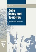 Cuba Today and Tomorrow: Reinventing Socialism