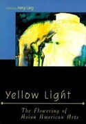 Yellow Light: The Flowering of Asian American Arts