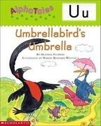 Alphatales (Letter U: Umbrella Bird's Umbrella): A Series of 26 Irresistible Animal Storybooks That Build Phonemic Awareness & Teach Each Letter of th