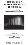 Handbook of Plasma Processing Technology: Fundamental, Etching, Deposition and Surface Interactions