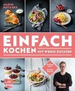 Einfach kochen mit wenig Zutaten - Das Plus-3-Prinzip mit TV-Koch Mario Kotaska bekannt aus der Küchenschlacht