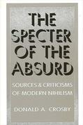 Specter of the Absurd: Sources and Criticisms of Modern Nihilism