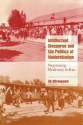 Intellectual Discourse and the Politics of Modernization: Negotiating Modernity in Iran