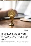 Die Bilanzierung von Bitcoins nach HGB und IFRS. Die digitale Transformation in der Rechnungslegung