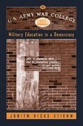 The U.S. Army War College: Military Education in a Democracy