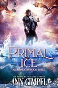 Primal Ice (Ice Dragons, #3)