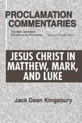 Jesus Christ in Matthew, Mark, and Luke: The New Testament Witnesses for Preaching