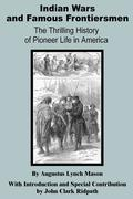 Indian Wars and Famous Frontiersmen: The Thrilling Story of Pioneer Life in America