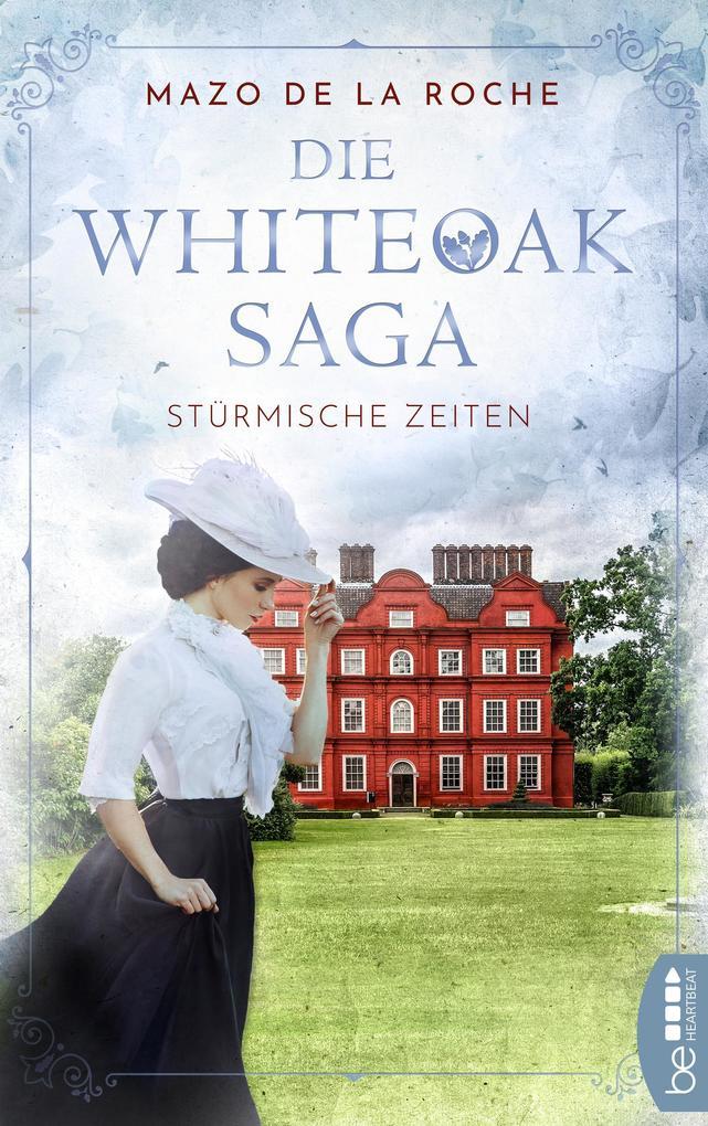 Die Whiteoak-Saga. Stürmische Zeiten als eBook epub