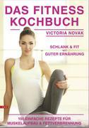Das Fitness Kochbuch 100 einfache Rezepte für Muskelaufbau und Fettverbrennung schlank und fit mit guter Ernährung