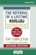 The Referral of a Lifetime: Never Make a Cold Call Again! (16pt Large Print Edition)