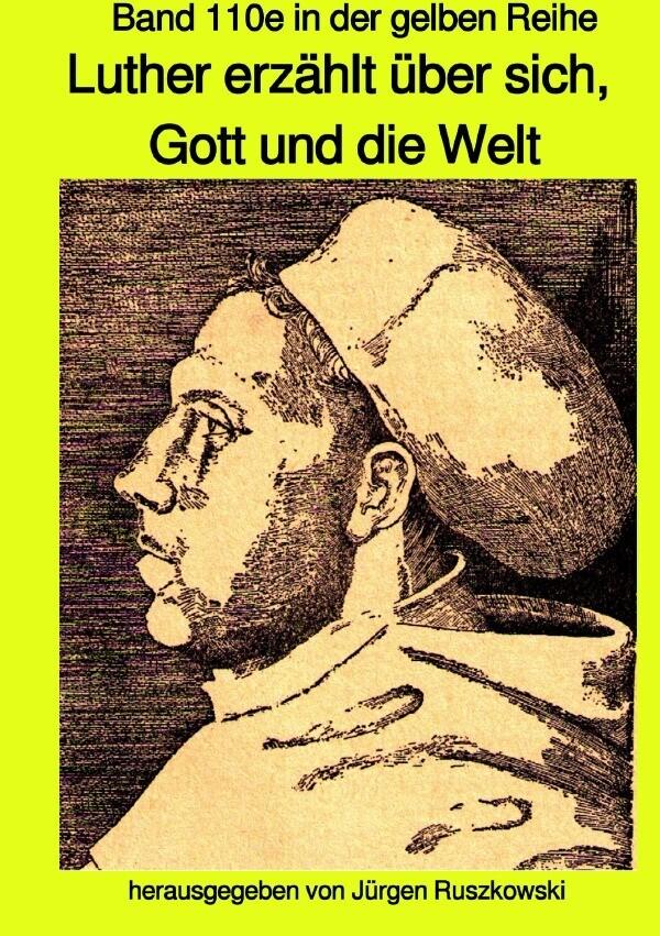 Luther erzählt über sich, Gott und die Welt - Band 110e sw in der gelben Reihe bei Jürgen Ruszkowski als Buch (gebunden)
