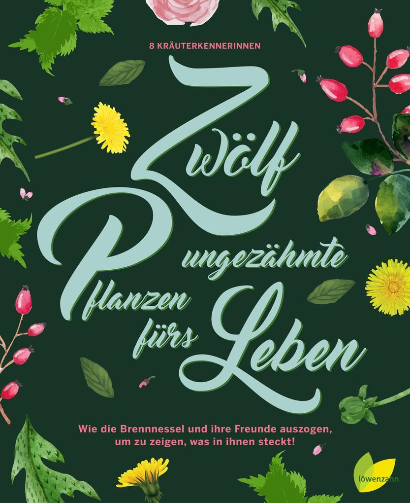 Zwölf ungezähmte Pflanzen fürs Leben als Buch (gebunden)