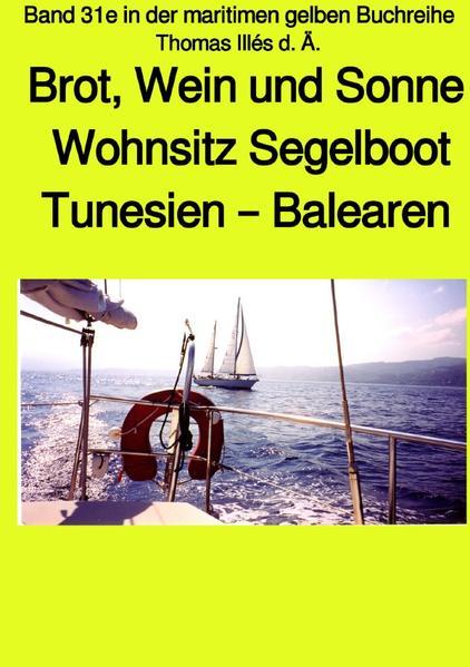 Brot, Wein und Sonne - Tunesien - Balearen - Sardinien -Teil 1 sw - Band 31e in der maritimen gelben als Buch (gebunden)