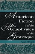 American Fiction and the Metaphysics of the Grotesque American Fiction and the Metaphysics of the Grotesque American Fiction and the Metaphysics of th