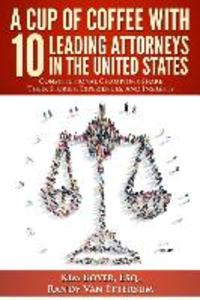 A Cup of Coffee With 10 Leading Attorneys In The United States: Constitutional Champions Share Their Stories, Experiences, And Insights als Taschenbuch