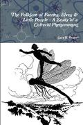 The Folklore of Faeries, Elves & Little People - A Study in a Cultural Phenomenon